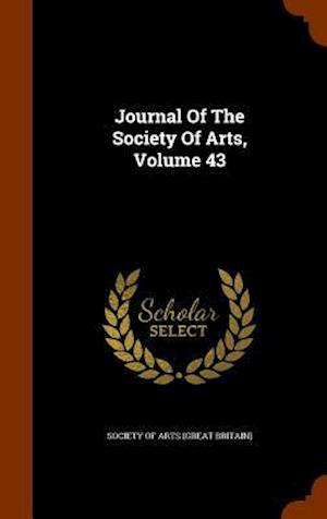 Journal of the Society of Arts, Volume 43