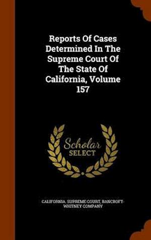 Reports of Cases Determined in the Supreme Court of the State of California, Volume 157