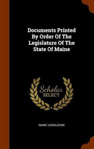 Documents Printed by Order of the Legislature of the State of Maine