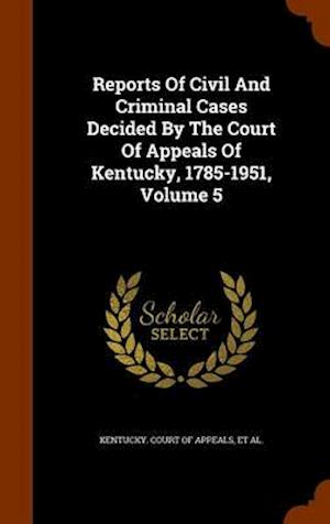 Reports of Civil and Criminal Cases Decided by the Court of Appeals of Kentucky, 1785-1951, Volume 5