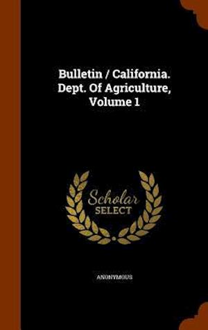 Bulletin / California. Dept. of Agriculture, Volume 1
