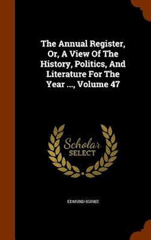 The Annual Register, Or, a View of the History, Politics, and Literature for the Year ..., Volume 47