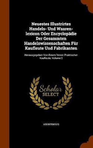 Neuestes Illustrirtes Handels- Und Waaren-Lexicon Oder Encyclopadie Der Gesammten Handelswissenschaften Fur Kaufleute Und Fabrikanten