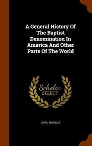 A General History of the Baptist Denomination in America and Other Parts of the World
