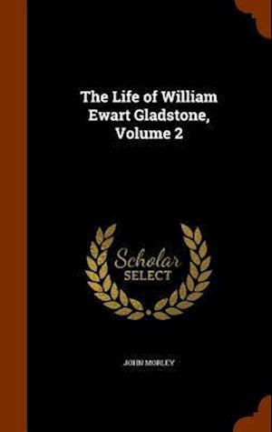The Life of William Ewart Gladstone, Volume 2