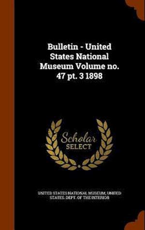 Bulletin - United States National Museum Volume No. 47 PT. 3 1898