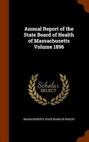Annual Report of the State Board of Health of Massachusetts Volume 1896