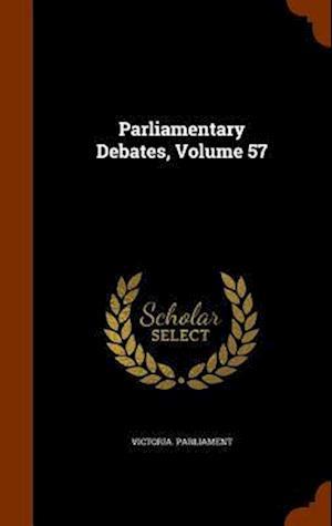 Parliamentary Debates, Volume 57