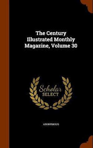 The Century Illustrated Monthly Magazine, Volume 30