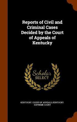 Reports of Civil and Criminal Cases Decided by the Court of Appeals of Kentucky