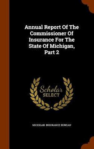 Annual Report of the Commissioner of Insurance for the State of Michigan, Part 2
