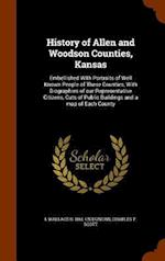 History of Allen and Woodson Counties, Kansas: Embellished With Portraits of Well Known People of These Counties, With Biographies of our Representati af L Wallace B.. Cn Duncan, Charles F. Scott