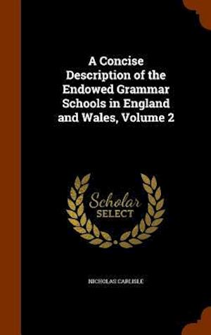 A Concise Description of the Endowed Grammar Schools in England and Wales, Volume 2