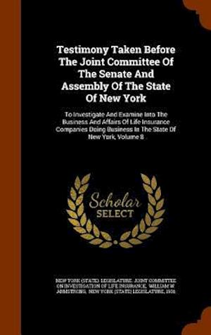 Testimony Taken Before the Joint Committee of the Senate and Assembly of the State of New York
