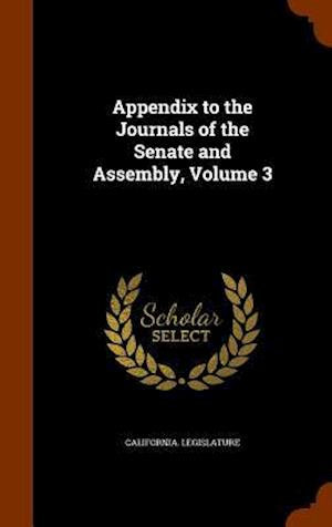 Appendix to the Journals of the Senate and Assembly, Volume 3
