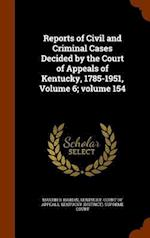 Reports of Civil and Criminal Cases Decided by the Court of Appeals of Kentucky, 1785-1951, Volume 6; volume 154