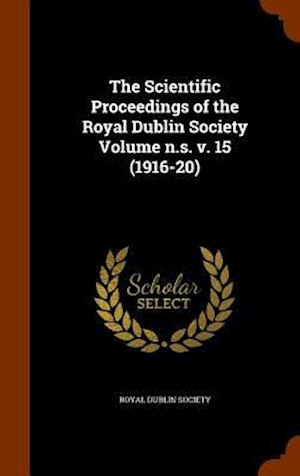The Scientific Proceedings of the Royal Dublin Society Volume N.S. V. 15 (1916-20)