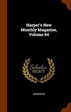 Harper's New Monthly Magazine, Volume 64
