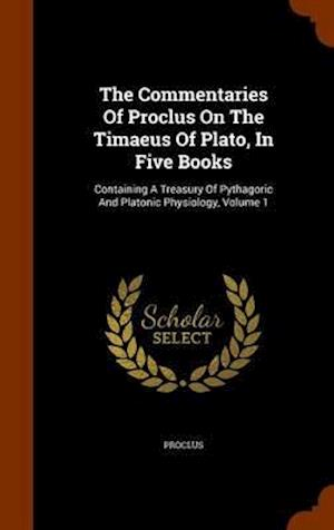 The Commentaries of Proclus on the Timaeus of Plato, in Five Books