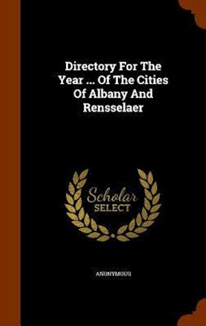 Directory for the Year ... of the Cities of Albany and Rensselaer