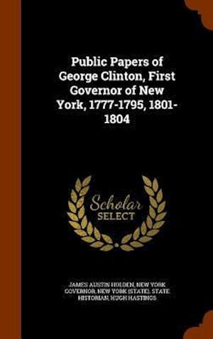Public Papers of George Clinton, First Governor of New York, 1777-1795, 1801-1804
