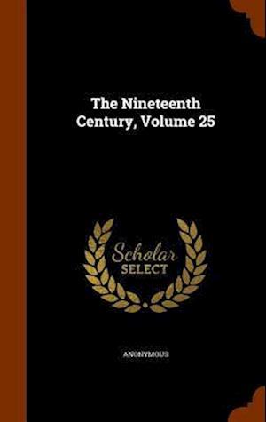 The Nineteenth Century, Volume 25