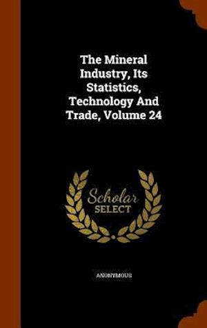 The Mineral Industry, Its Statistics, Technology and Trade, Volume 24