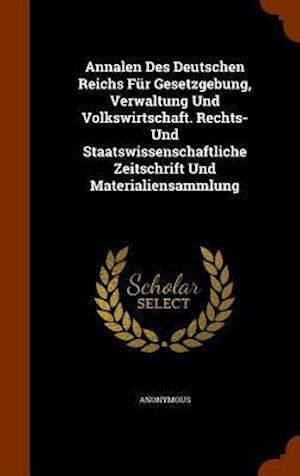 Annalen Des Deutschen Reichs Fur Gesetzgebung, Verwaltung Und Volkswirtschaft. Rechts- Und Staatswissenschaftliche Zeitschrift Und Materialiensammlung