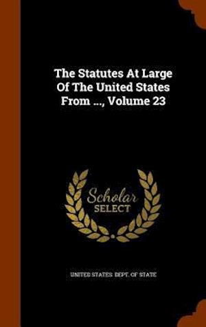 The Statutes at Large of the United States from ..., Volume 23