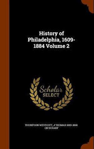History of Philadelphia, 1609-1884 Volume 2