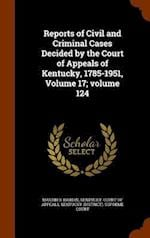 Reports of Civil and Criminal Cases Decided by the Court of Appeals of Kentucky, 1785-1951, Volume 17; volume 124