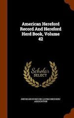 American Hereford Record And Hereford Herd Book, Volume 42