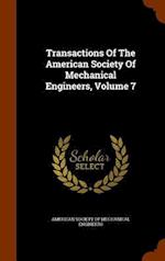 Transactions Of The American Society Of Mechanical Engineers, Volume 7