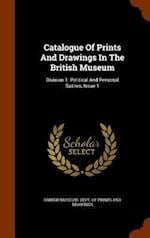 Catalogue Of Prints And Drawings In The British Museum: Division 1: Political And Personal Satires, Issue 1