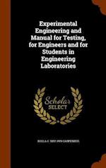 Experimental Engineering and Manual for Testing, for Engineers and for Students in Engineering Laboratories