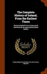 The Complete History of Ireland, from the Earliest Times af Sylvester O'Halloran, William Dolby