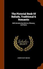 The Pictorial Book Of Ballads, Traditional & Romantic: With Introductory Notices, Glossary, And Notes af Joseph Scott Moore