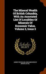 The Mineral Wealth Of British Columbia, With An Annotated List Of Localities Of Minerals Of Economic Value, Volume 3, Issue 2