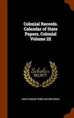 Colonial Records. Calendar of State Papers, Colonial Volume 22