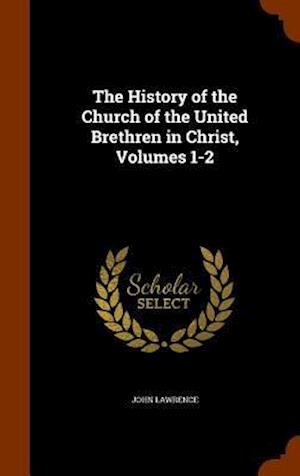 Bog, hardback The History of the Church of the United Brethren in Christ, Volumes 1-2 af John Lawrence