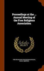 Proceedings at the ... Annual Meeting of the Free Religious Association