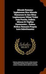 Missale Romano-lugdunense Sive Missale Romanum In Quo Ritus Lugdunenses Ultimi Tridui Ante Pascha, Ordinis Missae Et Vigiliae Pentecostes... Iisdem Ri