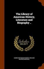The Library of American History, Literature and Biography .. af Hamilton Wright Mabie, William Wilfred Birdsall
