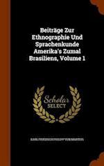 Beiträge Zur Ethnographie Und Sprachenkunde Amerika's Zumal Brasiliens, Volume 1