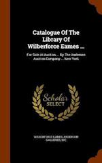 Catalogue Of The Library Of Wilberforce Eames ...: For Sale At Auction ... By The Anderson Auction Company ... New York