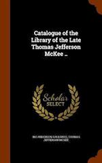 Catalogue of the Library of the Late Thomas Jefferson McKee .. af Thomas Jefferson McKee, Inc Anderson Galleries