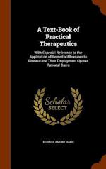 A Text-Book of Practical Therapeutics: With Especial Reference to the Application of Remedial Measures to Disease and Their Employment Upon a Rational