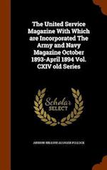 The United Service Magazine With Which are Incorporated The Army and Navy Magazine October 1893-April 1894 Vol. CXIV old Series af Arthur William Alsager Pollock