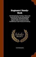 Engineers' Handy-Book: Containing Facts, Formulæ, Tables and Questions On Power, Its Generation, Transmission, and Measurement, Together With a Discus