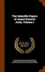 The Scientific Papers of James Prescott Joule, Volume 1